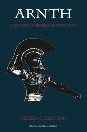 """Presentazione del libro """"Arnth, l'ultimo generale etrusco"""""""